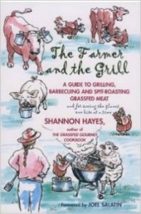 he Farmer and the Grill: A Guide to Grilling, Barbecuing and Spit-Roasting Grassfed Meat...and for Saving the Planet one Bite at a Time-Shannon Hayes